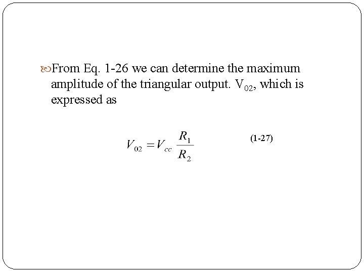 From Eq. 1 26 we can determine the maximum amplitude of the triangular