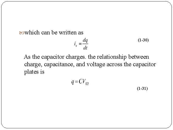 which can be written as (1 30) As the capacitor charges. the relationship