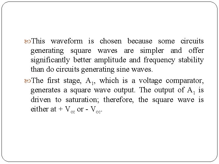 This waveform is chosen because some circuits generating square waves are simpler and