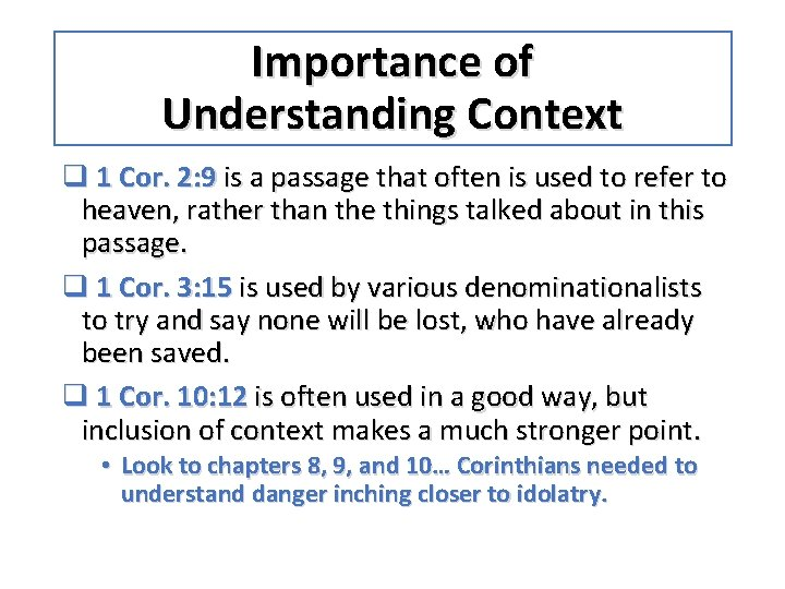 Importance of Understanding Context q 1 Cor. 2: 9 is a passage that often