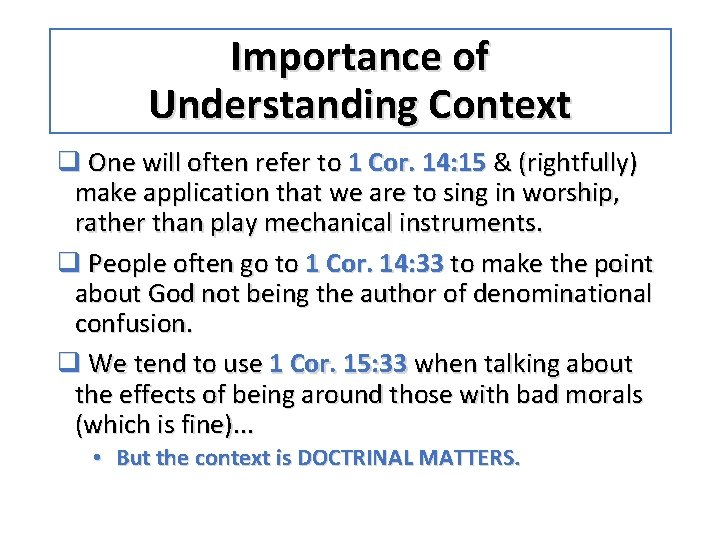 Importance of Understanding Context q One will often refer to 1 Cor. 14: 15