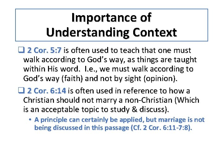 Importance of Understanding Context q 2 Cor. 5: 7 is often used to teach