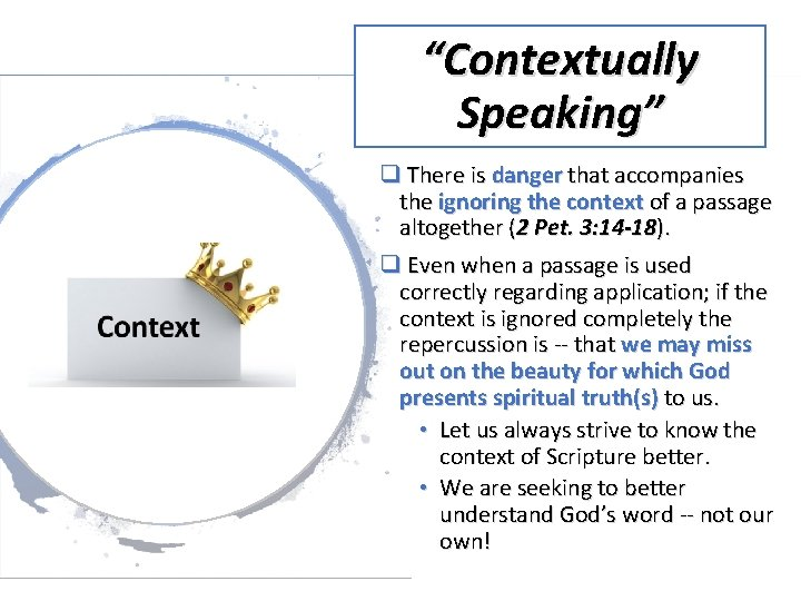 """""""Contextually Speaking"""" q There is danger that accompanies the ignoring the context of a"""