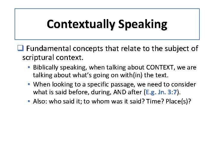 Contextually Speaking q Fundamental concepts that relate to the subject of scriptural context. •