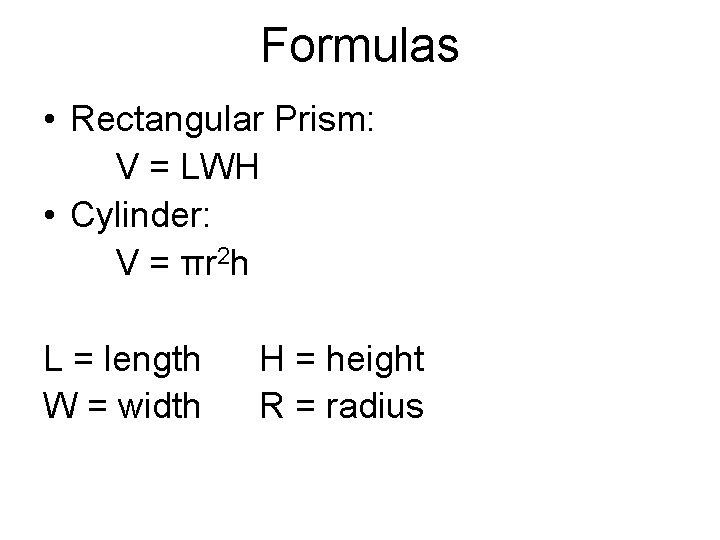 Formulas • Rectangular Prism: V = LWH • Cylinder: V = πr 2 h