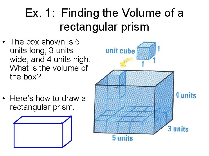 Ex. 1: Finding the Volume of a rectangular prism • The box shown is