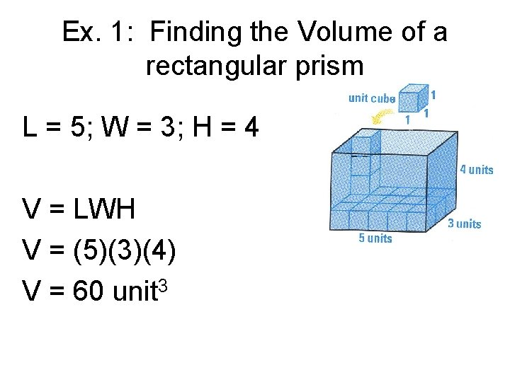 Ex. 1: Finding the Volume of a rectangular prism L = 5; W =