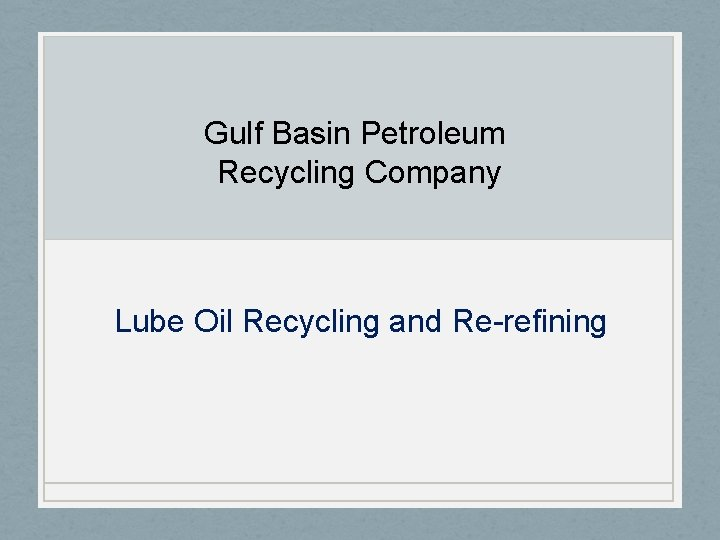 Gulf Basin Petroleum Recycling Company Lube Oil Recycling and Re-refining