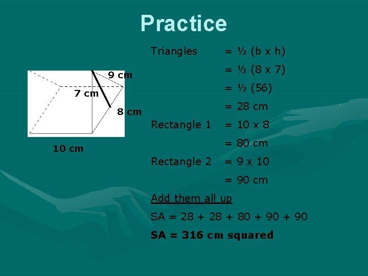 Practice Triangles = ½ (b x h) = ½ (8 x 7) 9 cm
