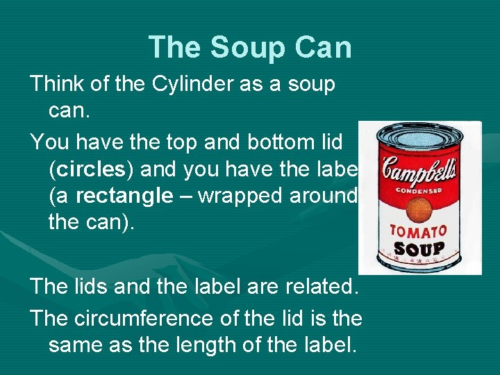 The Soup Can Think of the Cylinder as a soup can. You have the