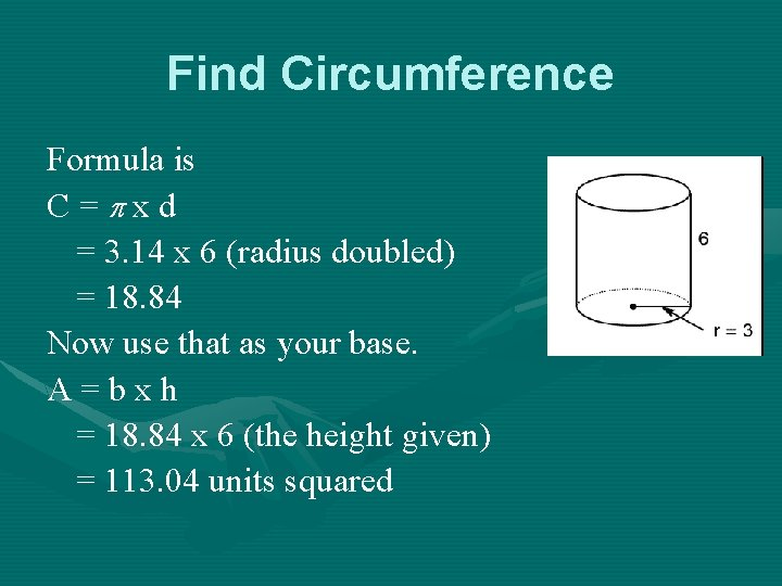 Find Circumference Formula is C= xd = 3. 14 x 6 (radius doubled) =