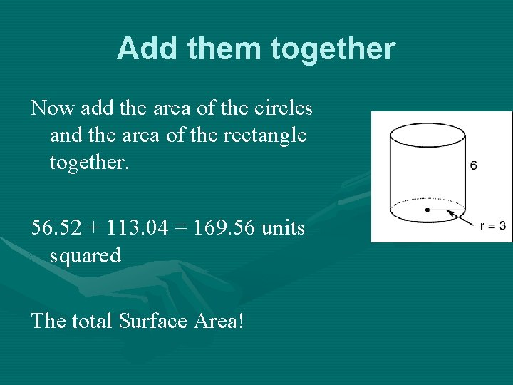 Add them together Now add the area of the circles and the area of