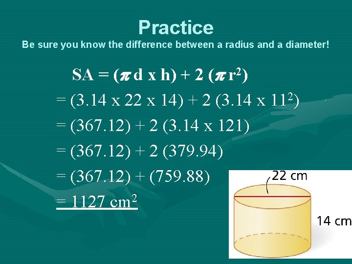 Practice Be sure you know the difference between a radius and a diameter! SA