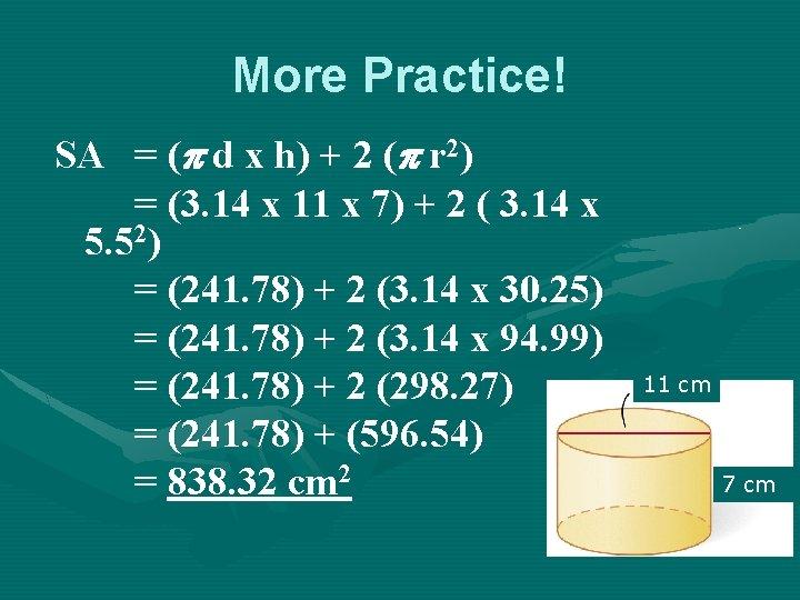 More Practice! SA = ( d x h) + 2 ( r 2) =