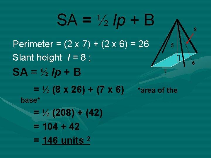 SA = ½ lp + B 8 Perimeter = (2 x 7) + (2