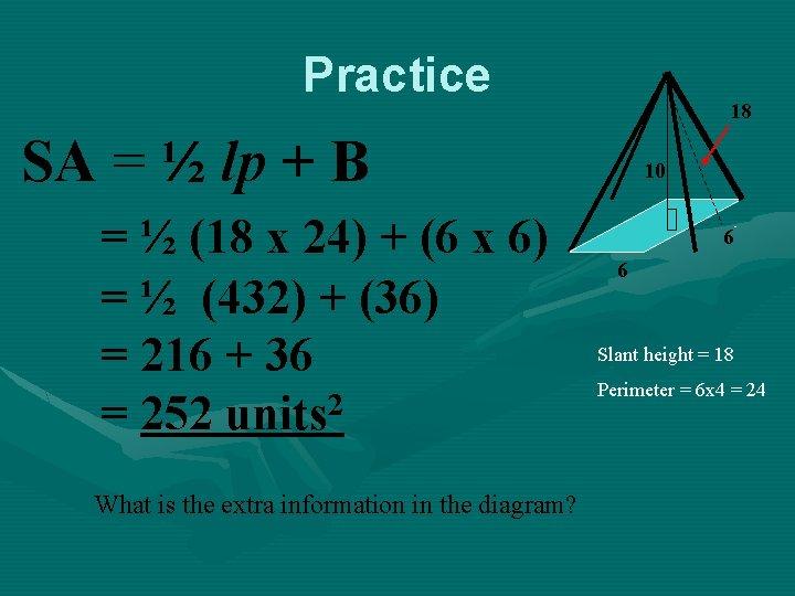 Practice 18 SA = ½ lp + B = ½ (18 x 24) +