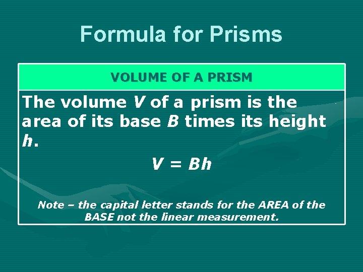 Formula for Prisms VOLUME OF A PRISM The volume V of a prism is