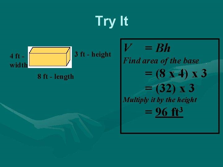 Try It 3 ft - height 4 ft width 8 ft - length V