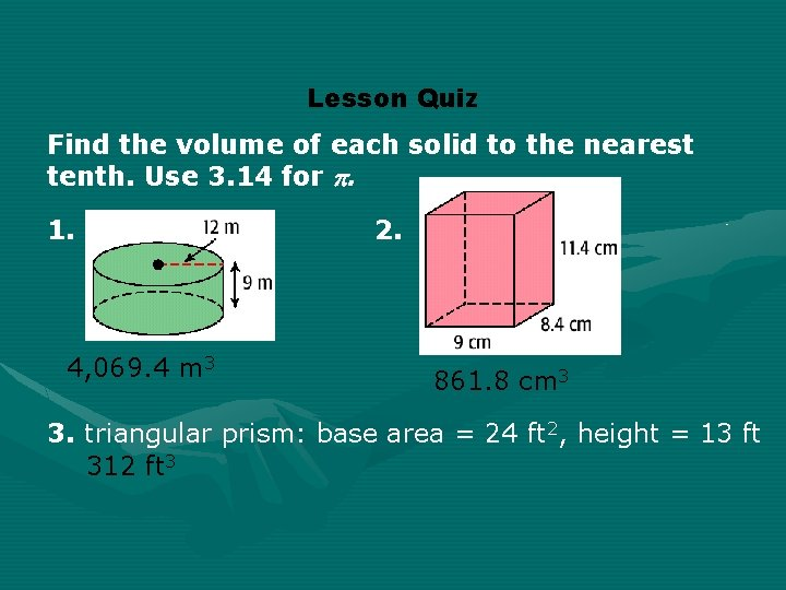 Lesson Quiz Find the volume of each solid to the nearest tenth. Use 3.