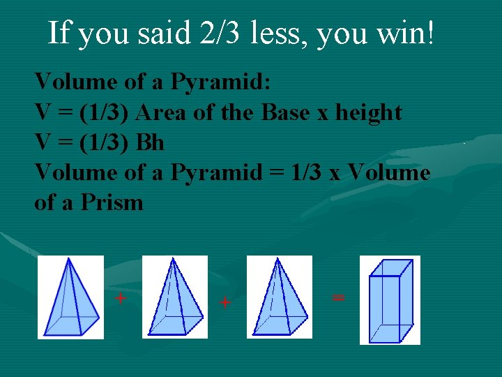 If you said 2/3 less, you win! Volume of a Pyramid: V = (1/3)