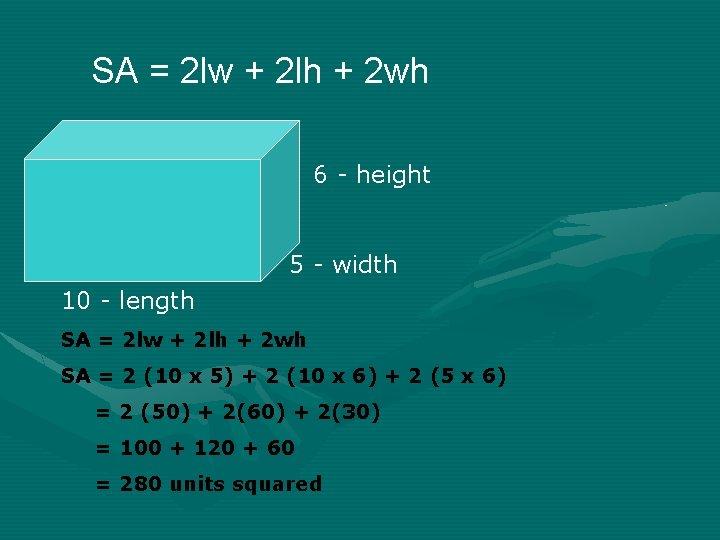SA = 2 lw + 2 lh + 2 wh 6 - height 5