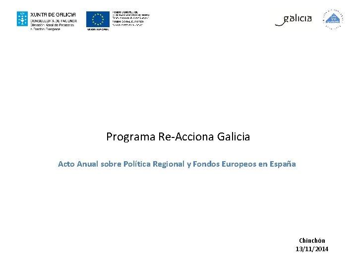 Programa Re-Acciona Galicia Acto Anual sobre Política Regional y Fondos Europeos en España Chinchón