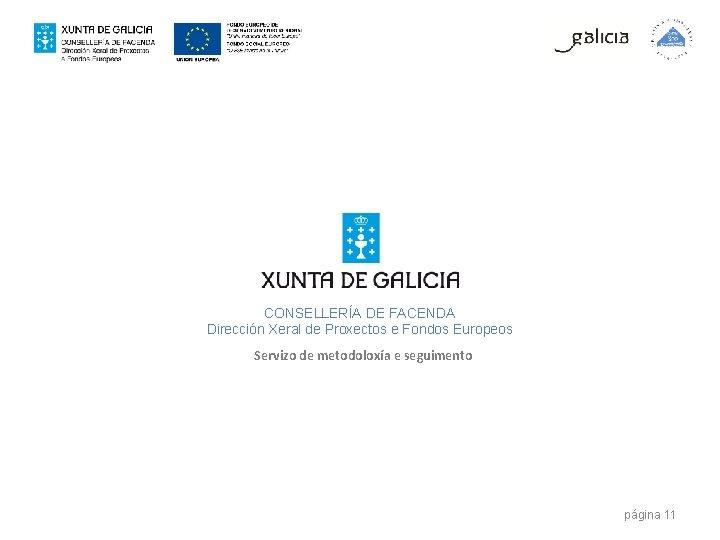 CONSELLERÍA DE FACENDA Dirección Xeral de Proxectos e Fondos Europeos Servizo de metodoloxía e
