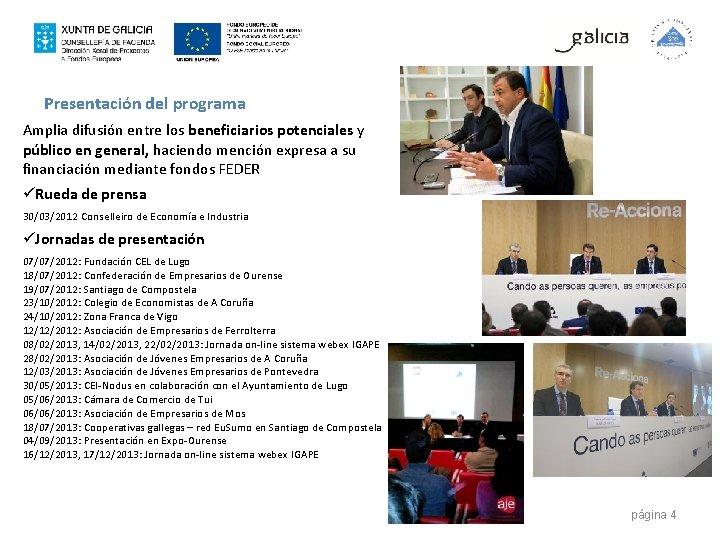 Presentación del programa Amplia difusión entre los beneficiarios potenciales y público en general, haciendo