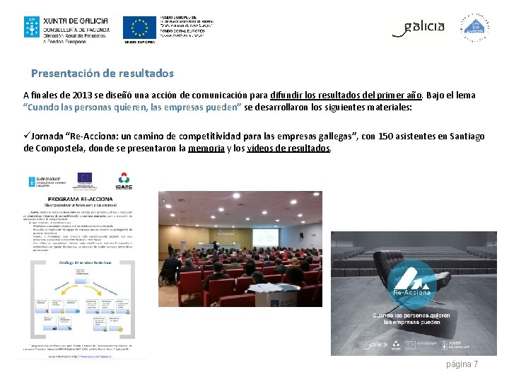 Presentación de resultados A finales de 2013 se diseñó una acción de comunicación para