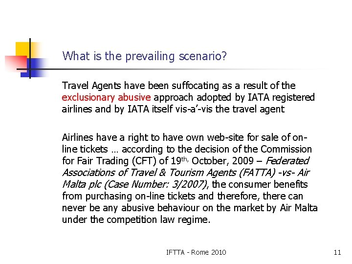 What is the prevailing scenario? Travel Agents have been suffocating as a result of