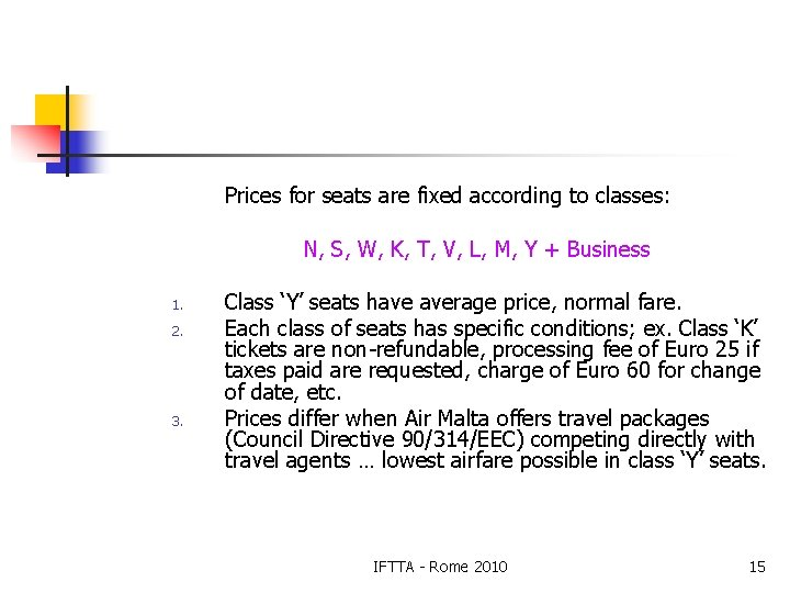 Prices for seats are fixed according to classes: N, S, W, K, T, V,
