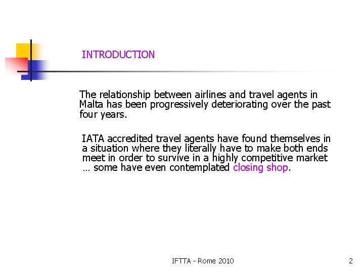 INTRODUCTION The relationship between airlines and travel agents in Malta has been progressively deteriorating