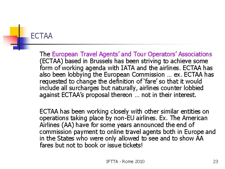 ECTAA The European Travel Agents' and Tour Operators' Associations (ECTAA) based in Brussels has