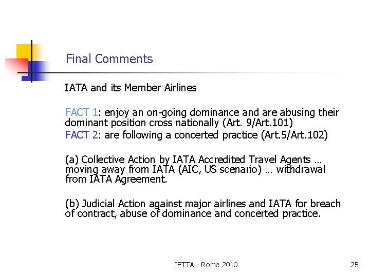 Final Comments IATA and its Member Airlines FACT 1: enjoy an on-going dominance and