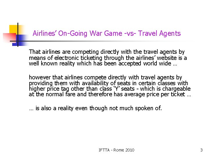 Airlines' On-Going War Game -vs- Travel Agents That airlines are competing directly with the
