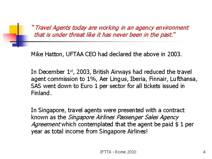 """Travel Agents today are working in an agency environment that is under threat like"