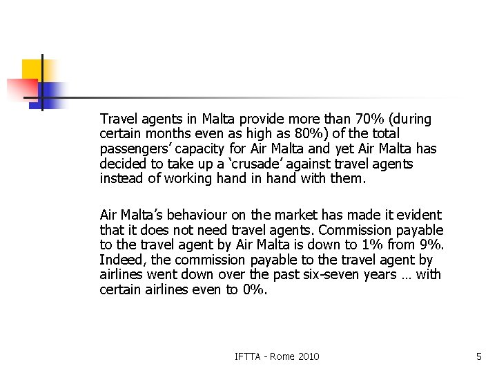 Travel agents in Malta provide more than 70% (during certain months even as high