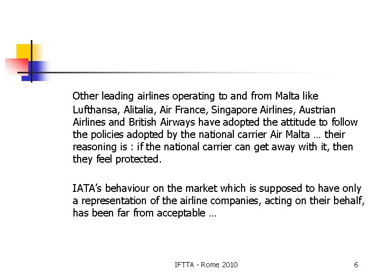 Other leading airlines operating to and from Malta like Lufthansa, Alitalia, Air France, Singapore