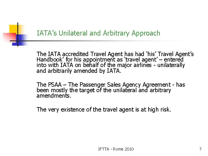 IATA's Unilateral and Arbitrary Approach The IATA accredited Travel Agent has had 'his' Travel
