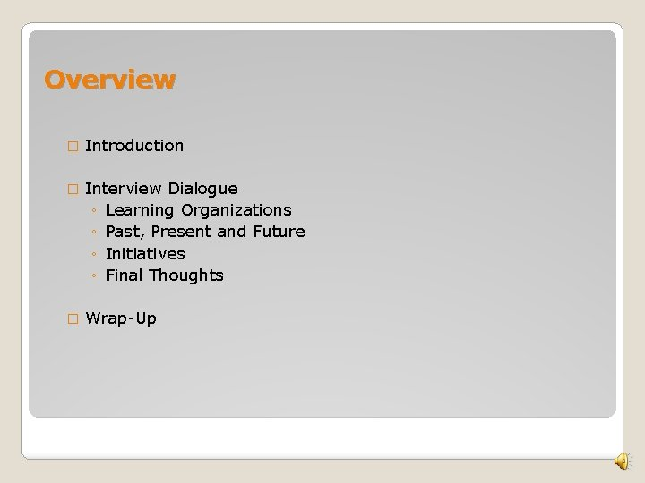 Overview � Introduction � Interview Dialogue ◦ Learning Organizations ◦ Past, Present and Future