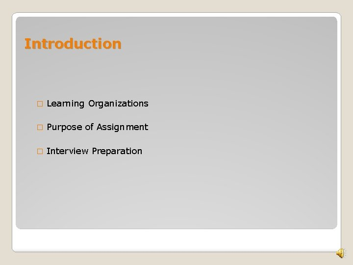Introduction � Learning Organizations � Purpose of Assignment � Interview Preparation