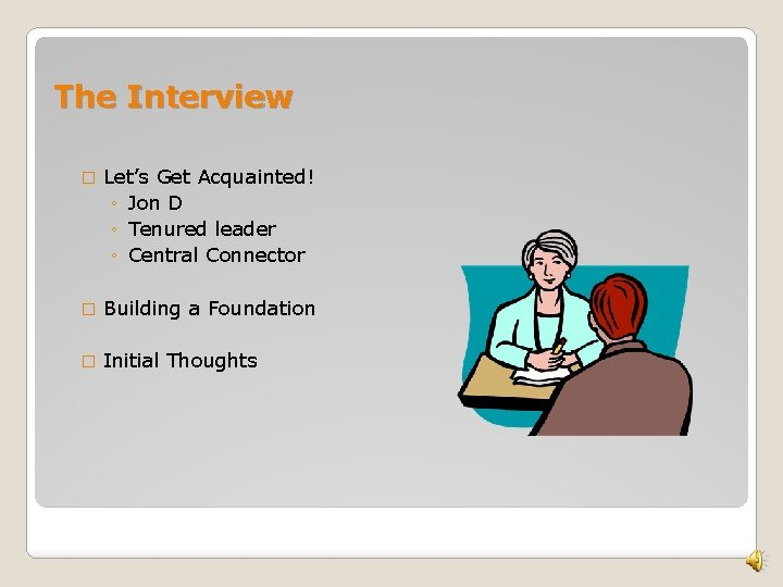 The Interview � Let's Get Acquainted! ◦ Jon D ◦ Tenured leader ◦ Central