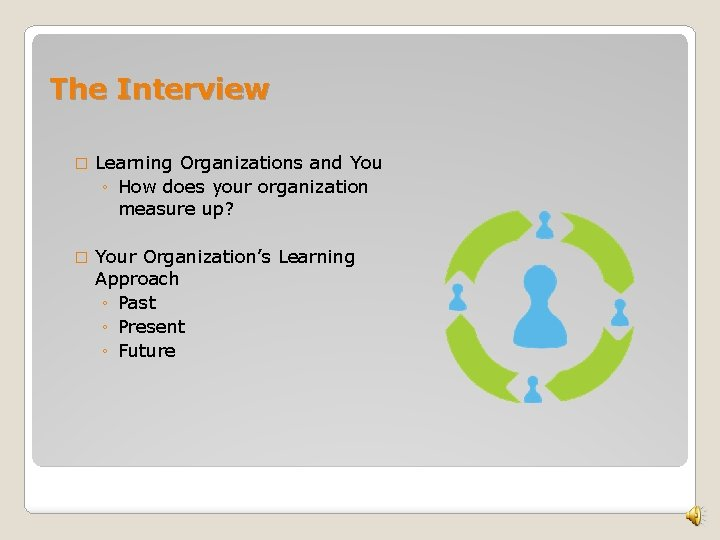 The Interview � Learning Organizations and You ◦ How does your organization measure up?