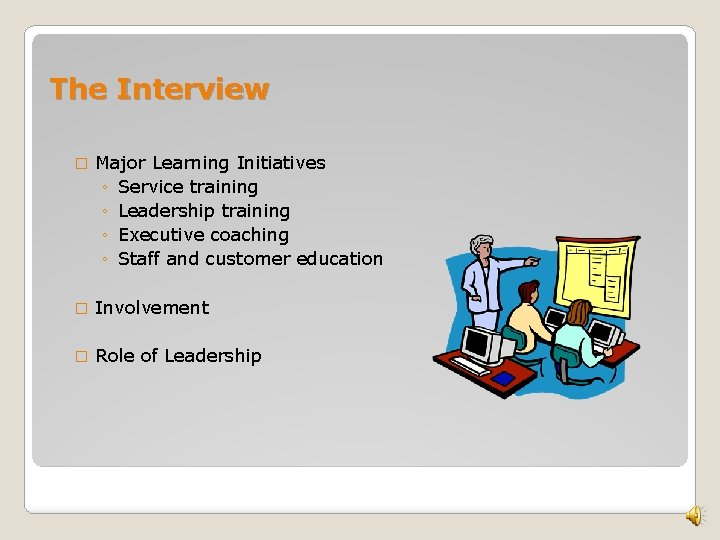 The Interview � Major Learning Initiatives ◦ Service training ◦ Leadership training ◦ Executive