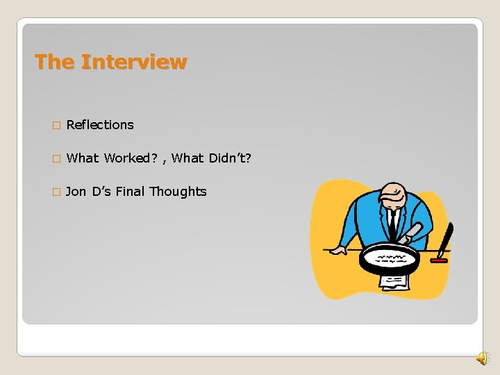 The Interview � Reflections � What Worked? , What Didn't? � Jon D's Final