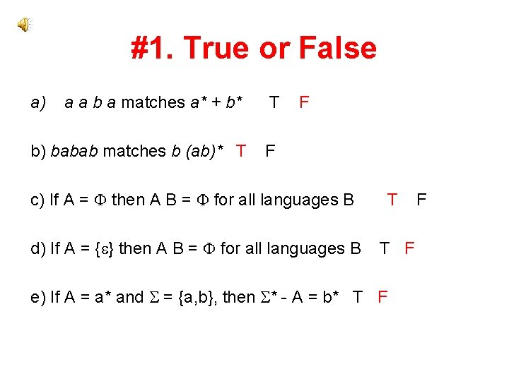 #1. True or False a) a a b a matches a* + b* b)