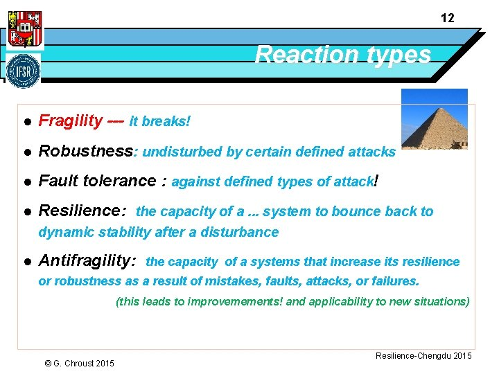 12 Reaction types l Fragility --- it breaks! l Robustness: undisturbed by certain defined