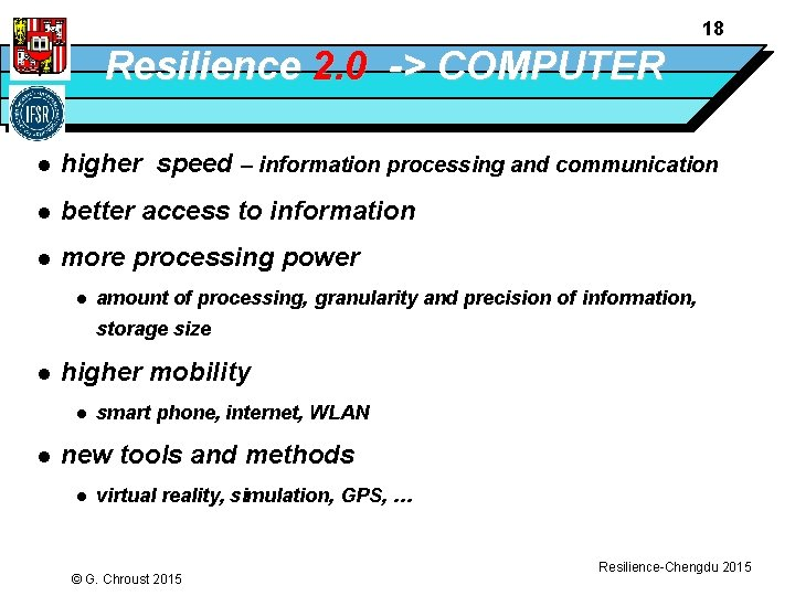 18 Resilience 2. 0 -> COMPUTER l higher speed – information processing and communication