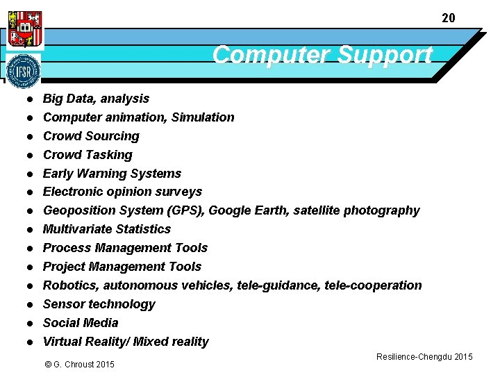 20 Computer Support l l l l Big Data, analysis Computer animation, Simulation Crowd