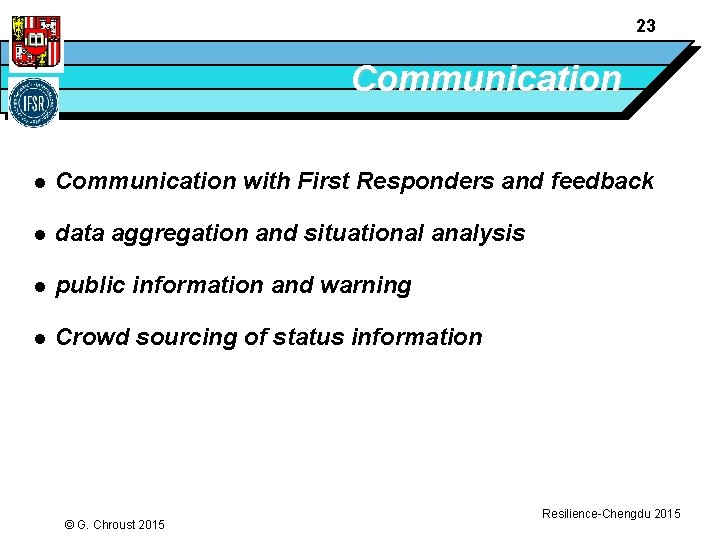 23 Communication l Communication with First Responders and feedback l data aggregation and situational